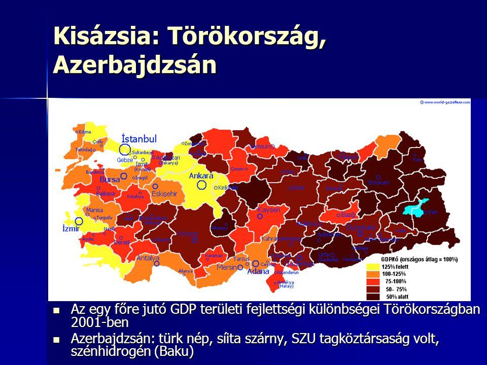Kisázsia: Törökország, Azerbajdzsán Az egy főre jutó GDP területi fejlettségi különbségei Törökországban 2001-ben Az egy főre jutó GDP területi fejlettségi különbségei Törökországban 2001-ben Azerbajdzsán: türk nép, síita szárny, SZU tagköztársaság volt, szénhidrogén (Baku) Azerbajdzsán: türk nép, síita szárny, SZU tagköztársaság volt, szénhidrogén (Baku)