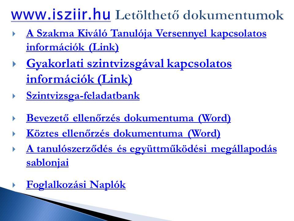  A Szakma Kiváló Tanulója Versennyel kapcsolatos információk (Link) A Szakma Kiváló Tanulója Versennyel kapcsolatos információk (Link)  Gyakorlati szintvizsgával kapcsolatos információk (Link) Gyakorlati szintvizsgával kapcsolatos információk (Link)  Szintvizsga-feladatbank Szintvizsga-feladatbank  Bevezető ellenőrzés dokumentuma (Word) Bevezető ellenőrzés dokumentuma (Word)  Köztes ellenőrzés dokumentuma (Word) Köztes ellenőrzés dokumentuma (Word)  A tanulószerződés és együttműködési megállapodás sablonjai A tanulószerződés és együttműködési megállapodás sablonjai  Foglalkozási Naplók Foglalkozási Naplók