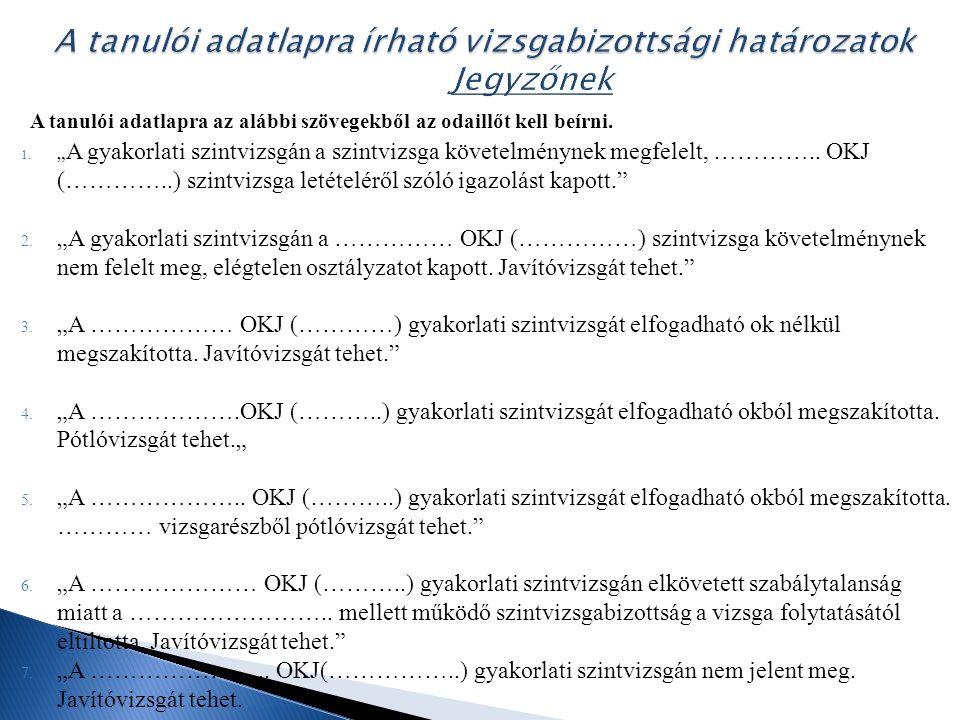 """A tanulói adatlapra az alábbi szövegekből az odaillőt kell beírni. 1. """" A gyakorlati szintvizsgán a szintvizsga követelménynek megfelelt, ………….. OKJ ("""