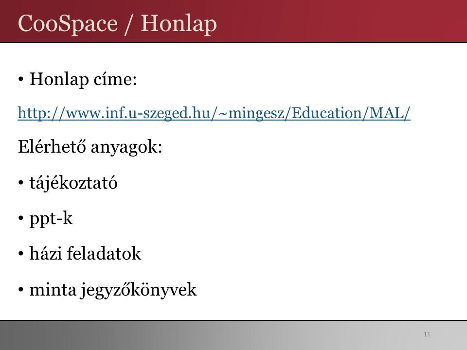 CooSpace / Honlap Honlap címe: http://www.inf.u-szeged.hu/~mingesz/Education/MAL/ Elérhető anyagok: tájékoztató ppt-k házi feladatok minta jegyzőkönyvek 11