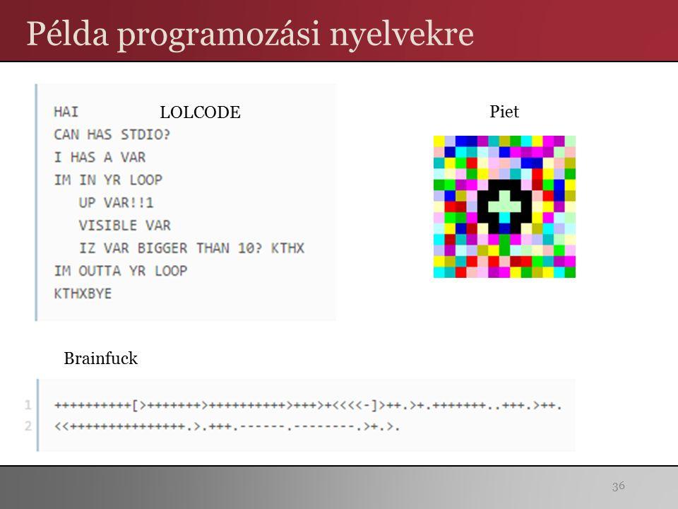 Példa programozási nyelvekre 36 LOLCODE Brainfuck Piet