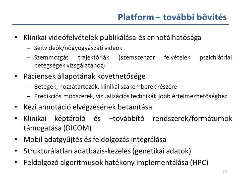 Platform – áttekintés 25 Hiánypótló az annotációval ellátott publikusan elérhető képi adatbázisokhoz Annotáláshoz alapszintű klinikai ismeretek elegendőek lehetnek (grading) Lehetőséget teremt algoritmusok kvantitatív össze- hasonlítására (benchmarking) – Kutatási tevékenységek tisztítása Fúziós technikákkal nagyobb pontosságú alkalmazások készíthetők – Implementációt nem szükséges kiadni – Lehetőség van a funkcionalitás védett megosztására Feltöltött adatbázisok automatikus szűrése