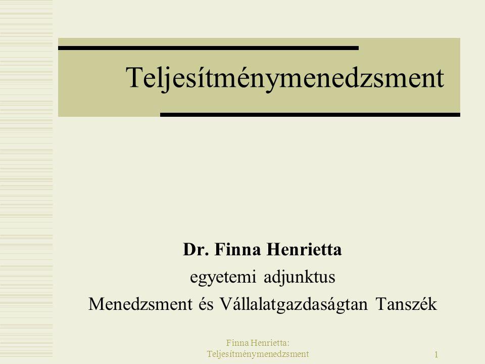 Finna Henrietta: Teljesítménymenedzsment 1 Teljesítménymenedzsment Dr.