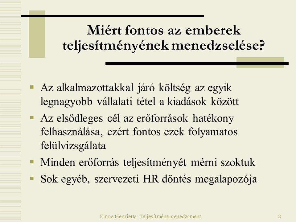 Finna Henrietta: Teljesítménymenedzsment8 Miért fontos az emberek teljesítményének menedzselése.