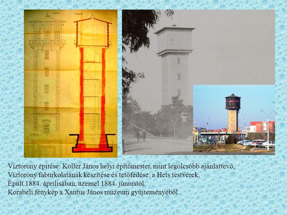Víztorony építése: Koller János helyi építőmester, mint legolcsóbb ajánlattevő, Víztorony faburkolatának készítése és tetőfedése: a Hets testvérek.