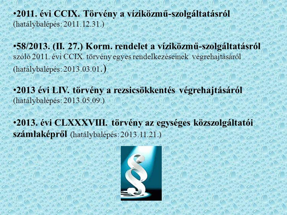 2011.évi CCIX. Törvény a víziközmű-szolgáltatásról (hatálybalépés: 2011.12.31.) 58/2013.