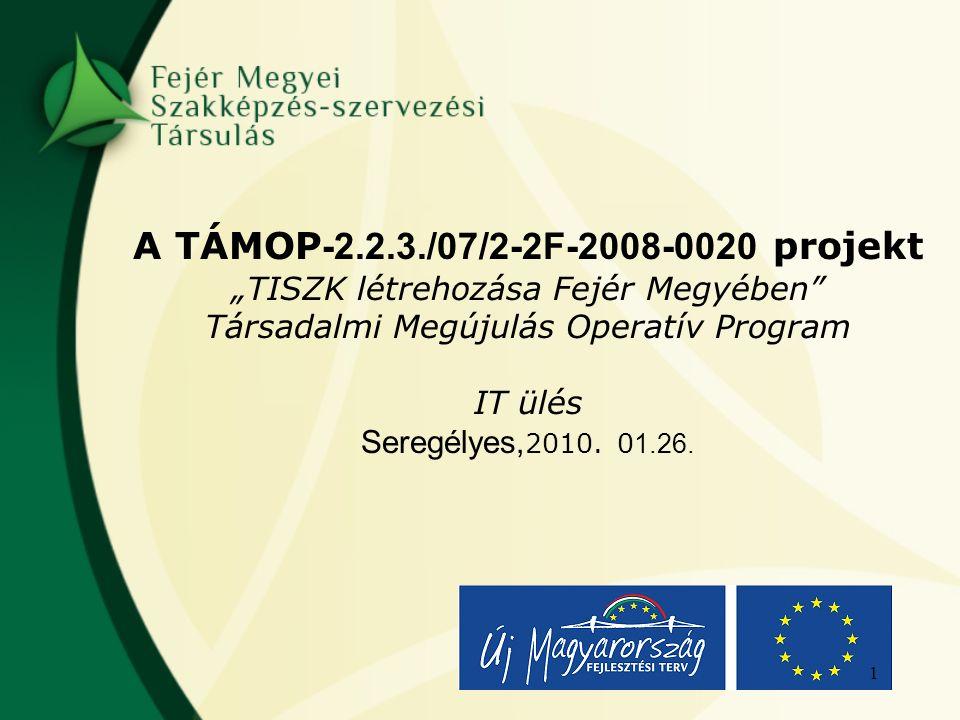 """A TÁMOP -2.2.3./07/2-2F-2008-0020 projekt """"TISZK létrehozása Fejér Megyében Társadalmi Megújulás Operatív Program IT ülés Seregélyes, 2010."""