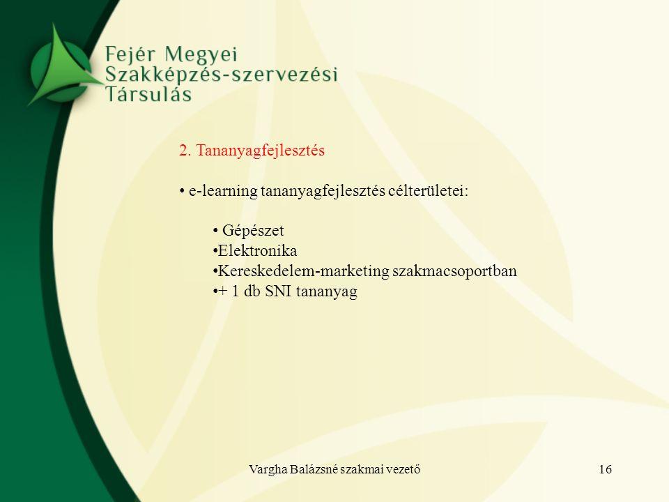 2. Tananyagfejlesztés e-learning tananyagfejlesztés célterületei: Gépészet Elektronika Kereskedelem-marketing szakmacsoportban + 1 db SNI tananyag 16V