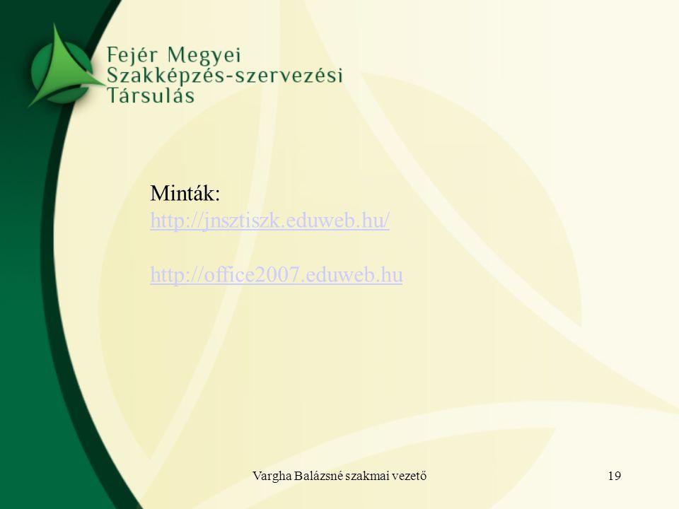 Minták: http://jnsztiszk.eduweb.hu/ http://office2007.eduweb.hu 19Vargha Balázsné szakmai vezető