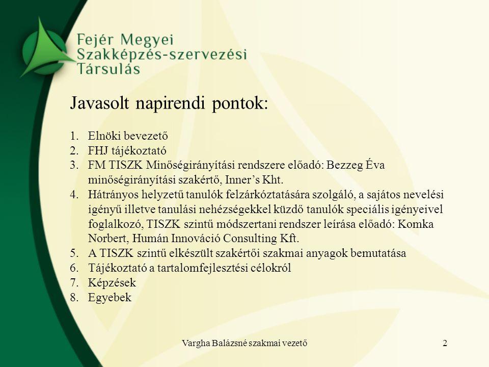 Javasolt napirendi pontok: 1.Elnöki bevezető 2.FHJ tájékoztató 3.FM TISZK Minőségirányítási rendszere előadó: Bezzeg Éva minőségirányítási szakértő, Inner's Kht.