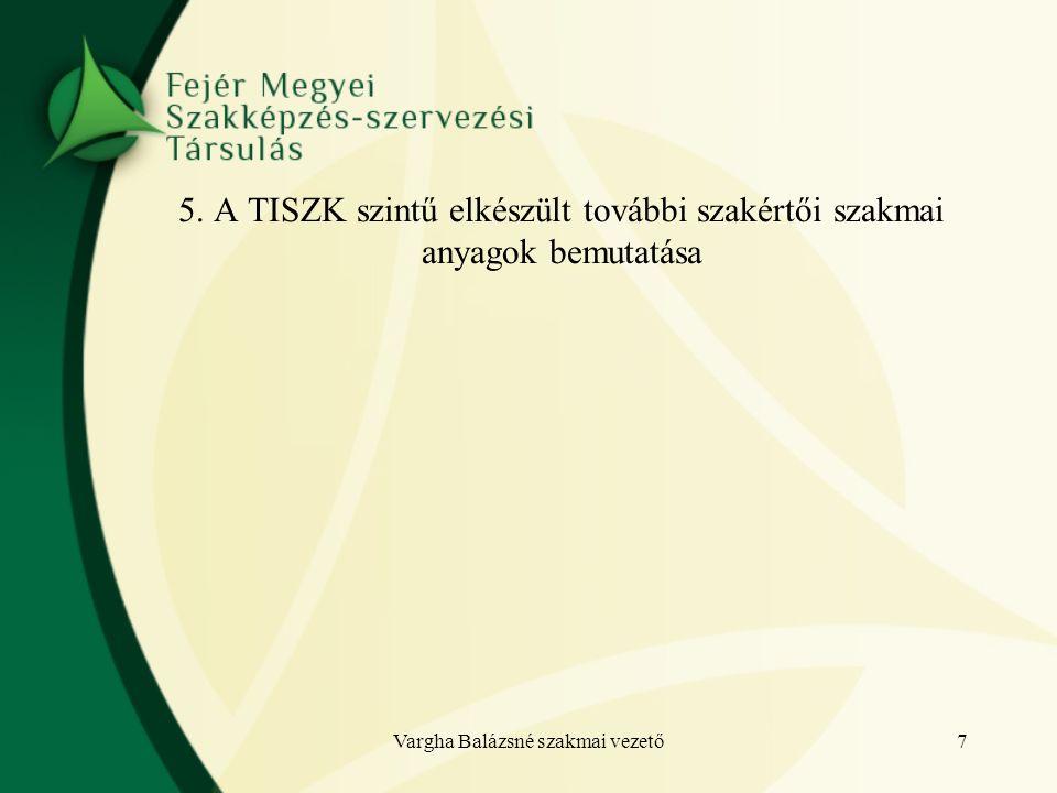 5. A TISZK szintű elkészült további szakértői szakmai anyagok bemutatása 7Vargha Balázsné szakmai vezető