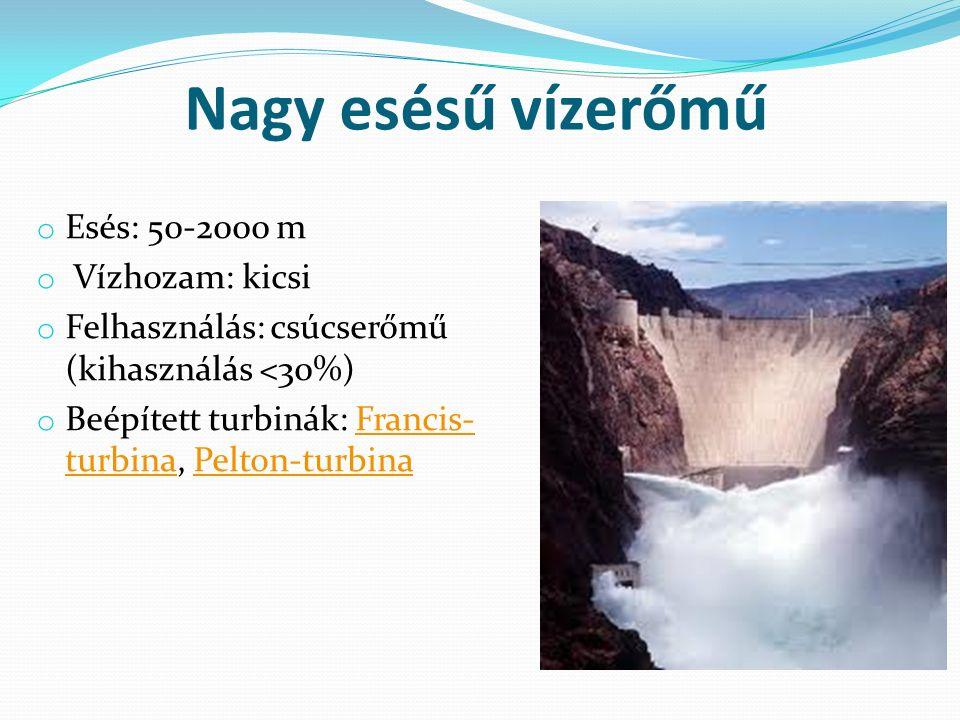 Nagy esésű vízerőmű o Esés: 50-2000 m o Vízhozam: kicsi o Felhasználás: csúcserőmű (kihasználás <30%) o Beépített turbinák: Francis- turbina, Pelton-turbinaFrancis- turbinaPelton-turbina
