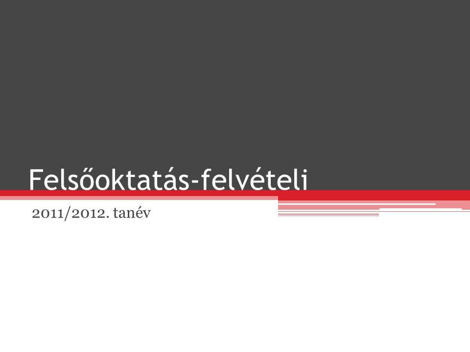 Felsőoktatás-felvételi 2011/2012. tanév