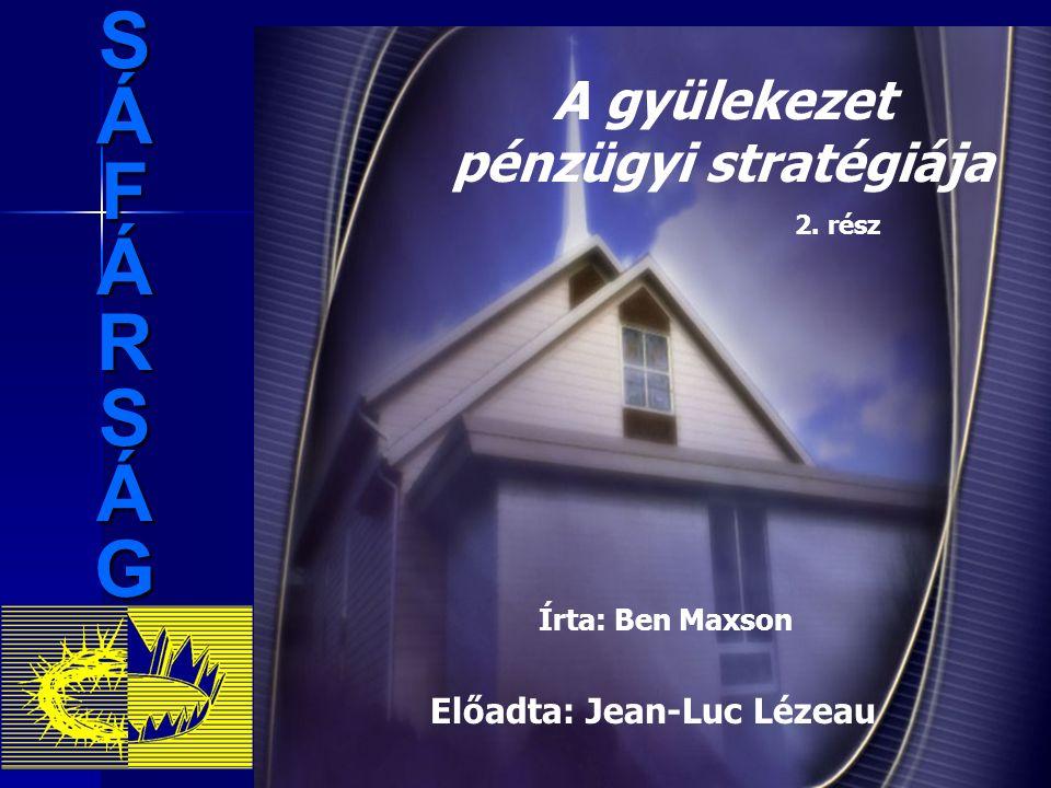 SÁFÁRSÁG A gyülekezet pénzügyi stratégiája 2. rész Írta: Ben Maxson Előadta: Jean-Luc Lézeau