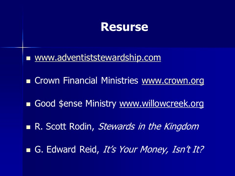 Resurse www.adventiststewardship.com Crown Financial Ministries www.crown.orgwww.crown.org Good $ense Ministry www.willowcreek.org R. Scott Rodin, Ste