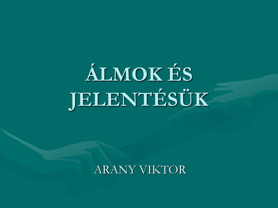 ÁLMOK ÉS JELENTÉSÜK ARANY VIKTOR