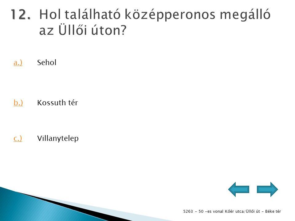 5263 - 50 -es vonal Kőér utca/Üllői út - Béke tér 12. a.)Sehol b.)Kossuth tér c.)Villanytelep