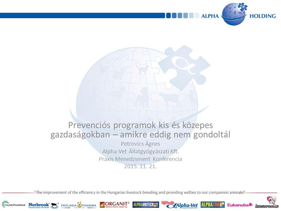 Prevenciós programok kis és közepes gazdaságokban – amikre eddig nem gondoltál Petrovics Ágnes Alpha-Vet Állatgyógyászati Kft.