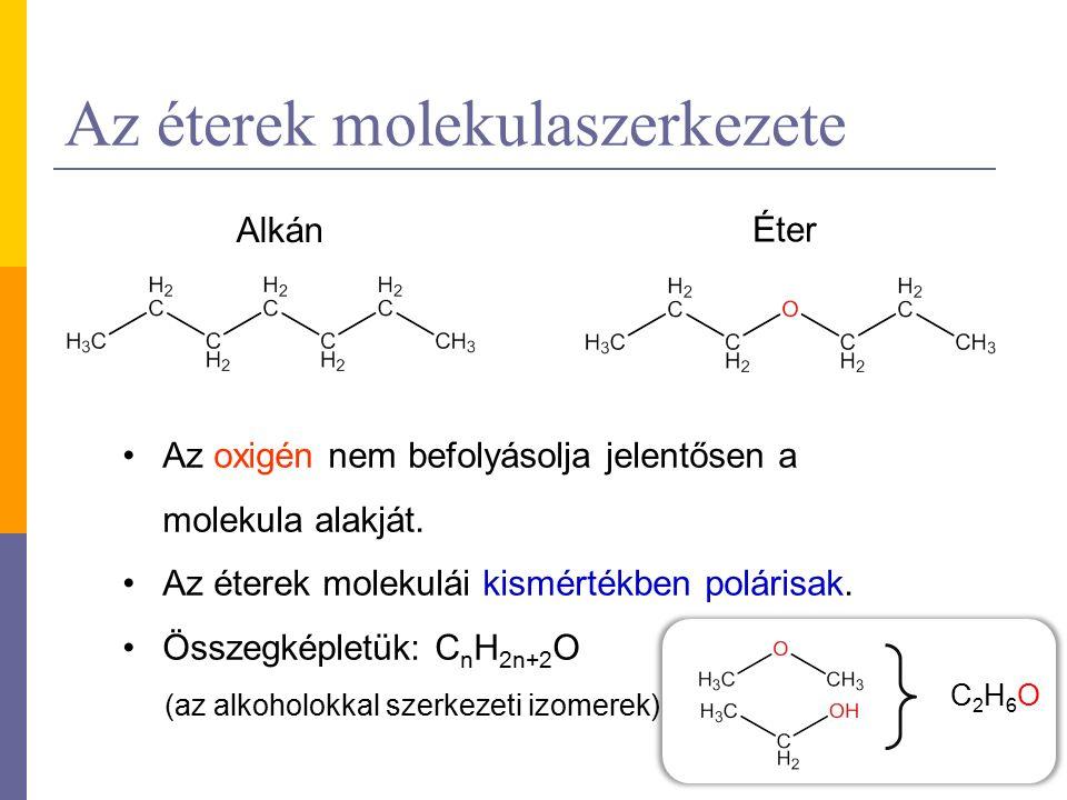 Az éterek molekulaszerkezete Az oxigén nem befolyásolja jelentősen a molekula alakját. Az éterek molekulái kismértékben polárisak. Összegképletük: C n