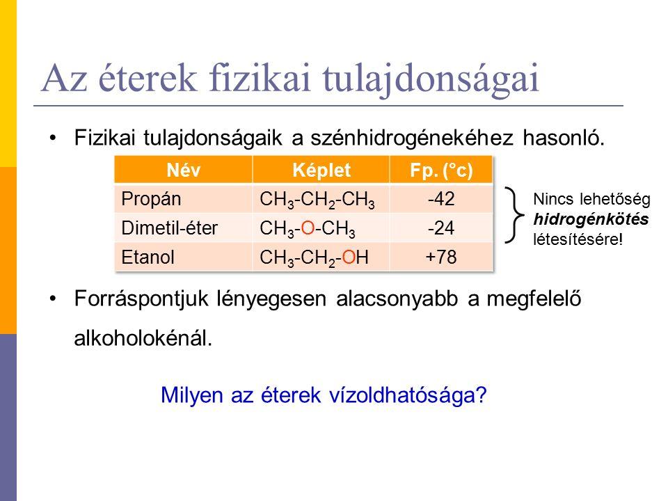 Az éterek fizikai tulajdonságai Fizikai tulajdonságaik a szénhidrogénekéhez hasonló. Forráspontjuk lényegesen alacsonyabb a megfelelő alkoholokénál. M