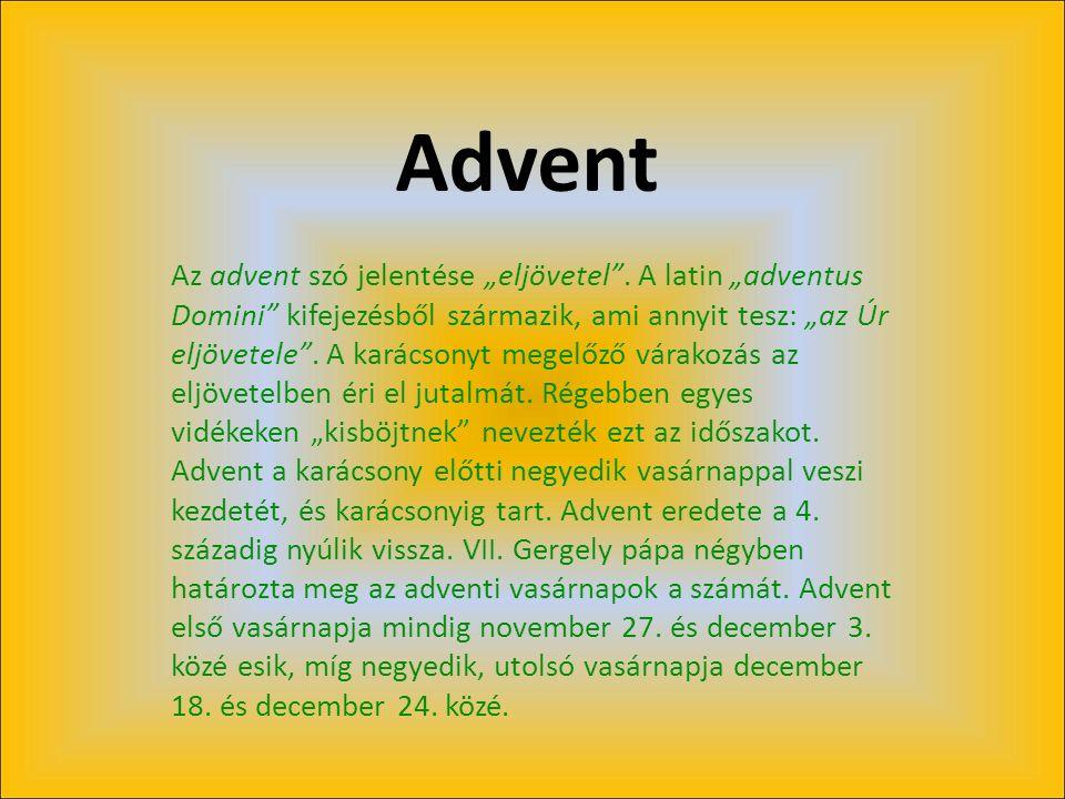"""Advent Az advent szó jelentése """"eljövetel ."""