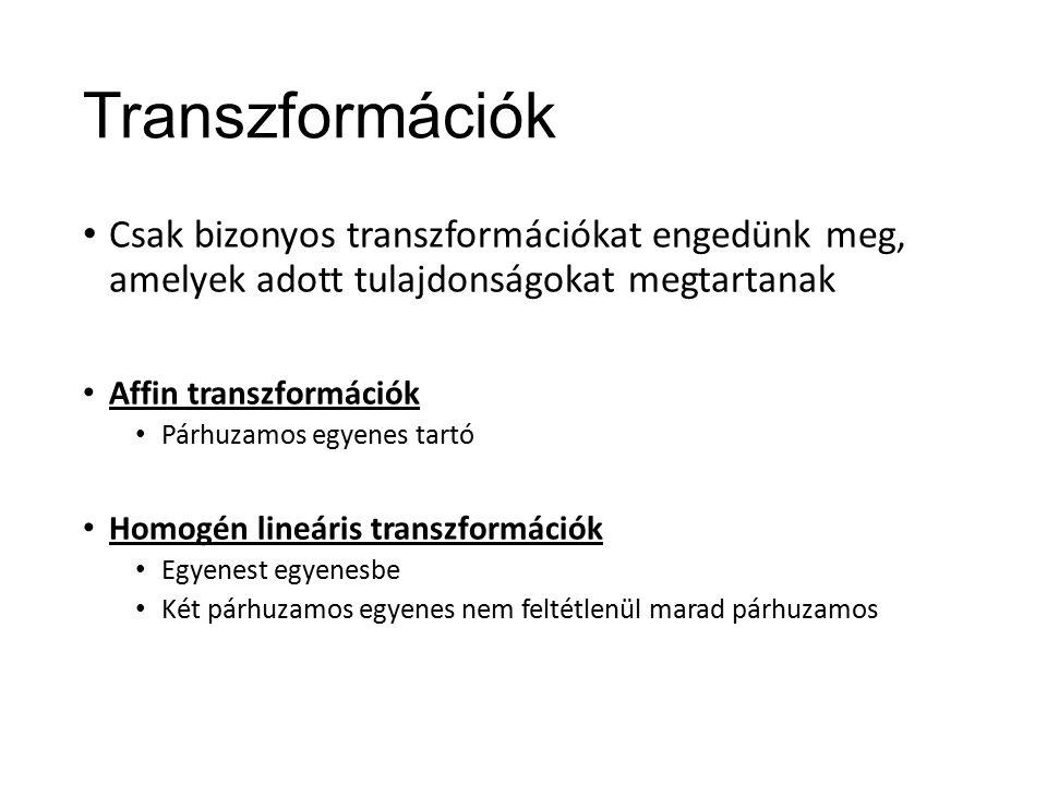 Transzformációk Csak bizonyos transzformációkat engedünk meg, amelyek adott tulajdonságokat megtartanak Affin transzformációk Párhuzamos egyenes tartó Homogén lineáris transzformációk Egyenest egyenesbe Két párhuzamos egyenes nem feltétlenül marad párhuzamos