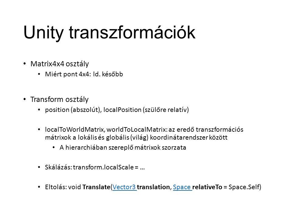 Unity transzformációk Matrix4x4 osztály Miért pont 4x4: ld.