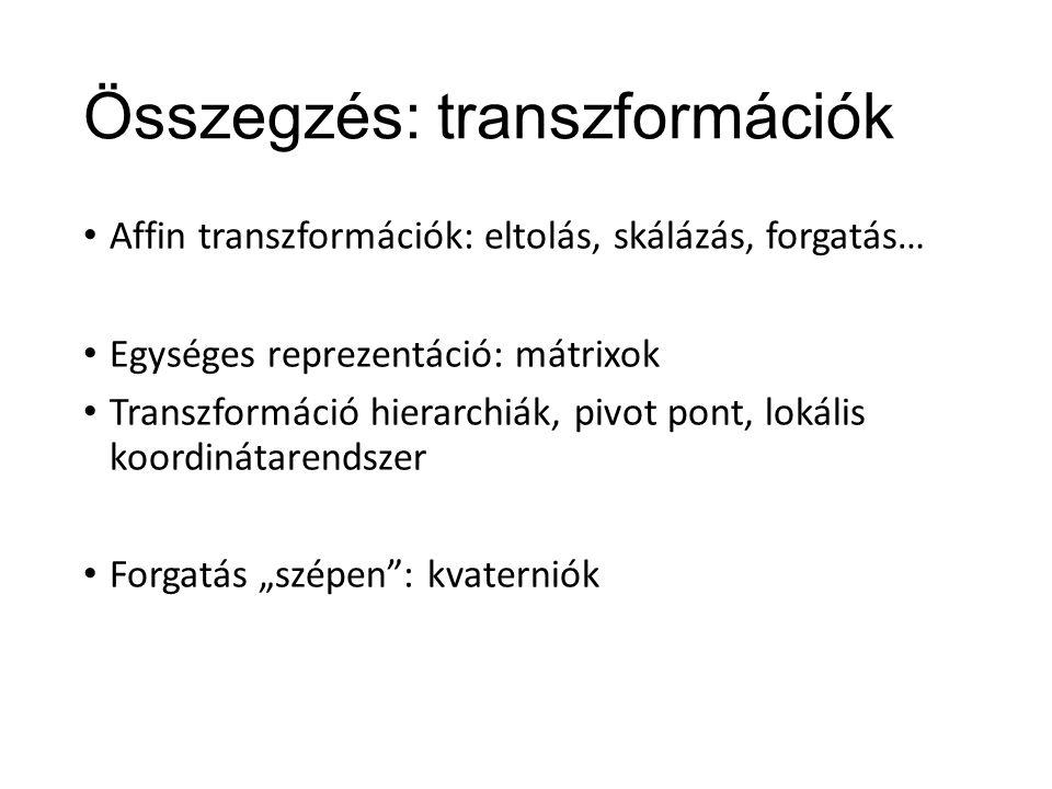 """Összegzés: transzformációk Affin transzformációk: eltolás, skálázás, forgatás… Egységes reprezentáció: mátrixok Transzformáció hierarchiák, pivot pont, lokális koordinátarendszer Forgatás """"szépen : kvaterniók"""
