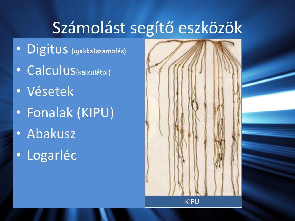 Számolást segítő eszközök Digitus (ujakkal számolás) Calculus (kalkulátor) Vésetek Fonalak (KIPU) Abakusz Logarléc KIPU