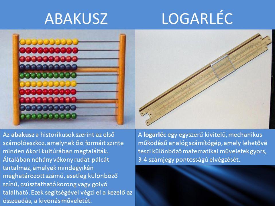 ABAKUSZ LOGARLÉC Az abakusz a historikusok szerint az első számolóeszköz, amelynek ősi formáit szinte minden ókori kultúrában megtalálták. Általában n