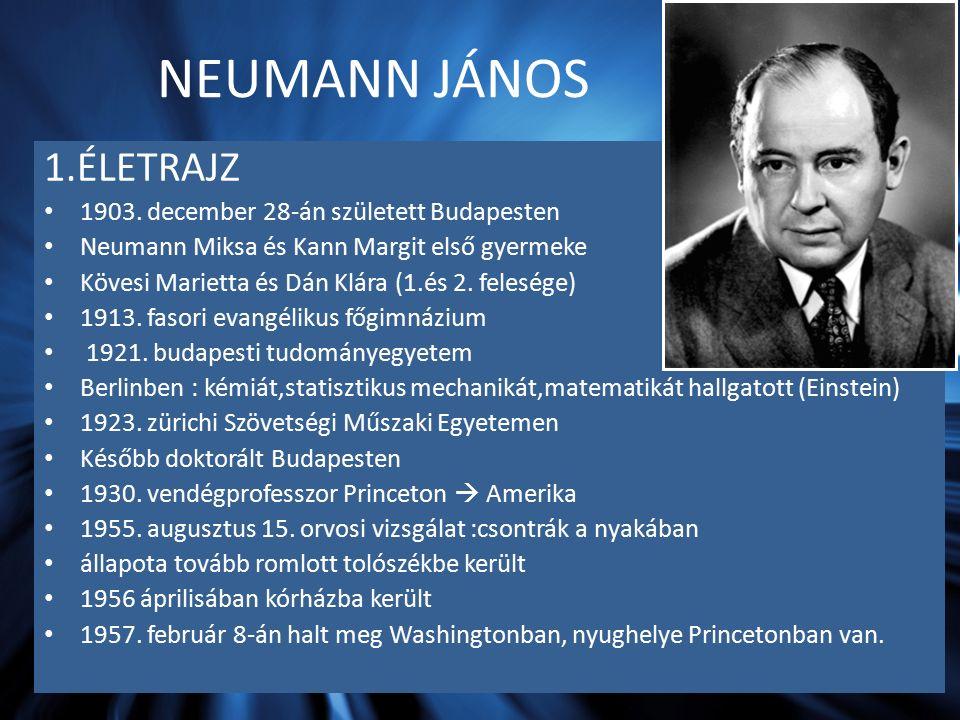 NEUMANN JÁNOS 1.ÉLETRAJZ 1903. december 28-án született Budapesten Neumann Miksa és Kann Margit első gyermeke Kövesi Marietta és Dán Klára (1.és 2. fe