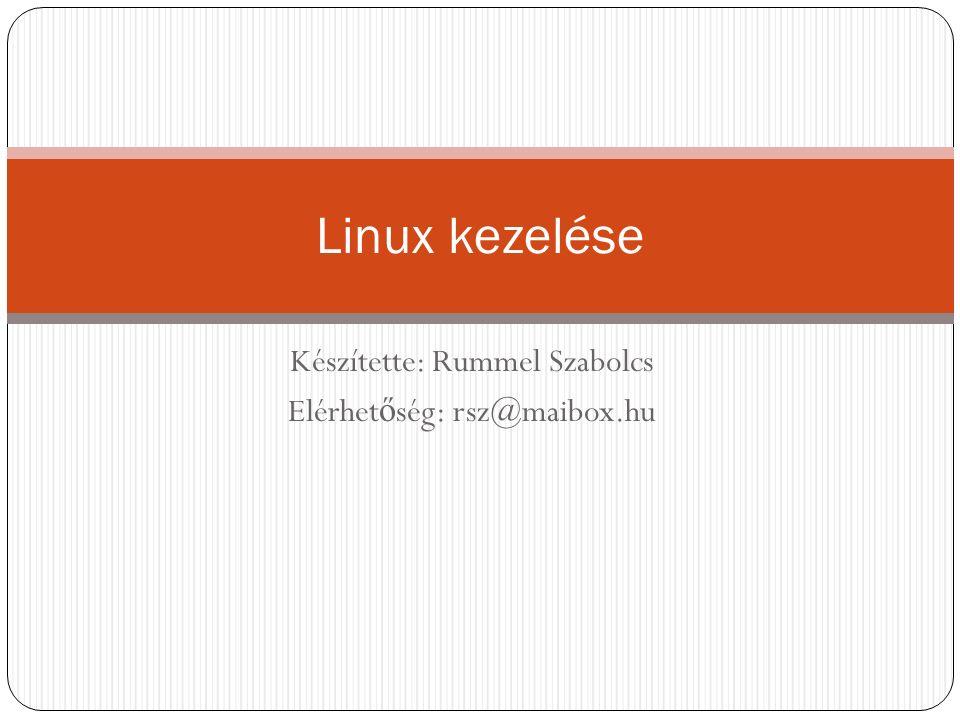Készítette: Rummel Szabolcs Elérhet ő ség: rsz@maibox.hu Linux kezelése