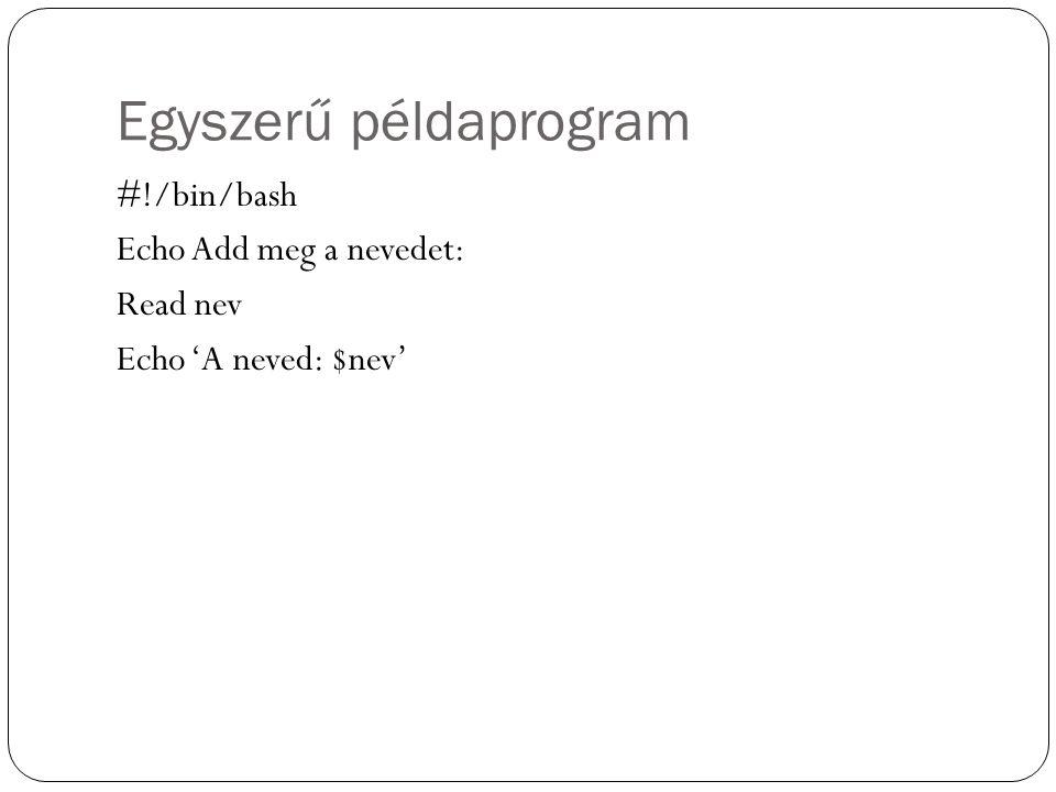 Egyszerű példaprogram #!/bin/bash Echo Add meg a nevedet: Read nev Echo 'A neved: $nev'