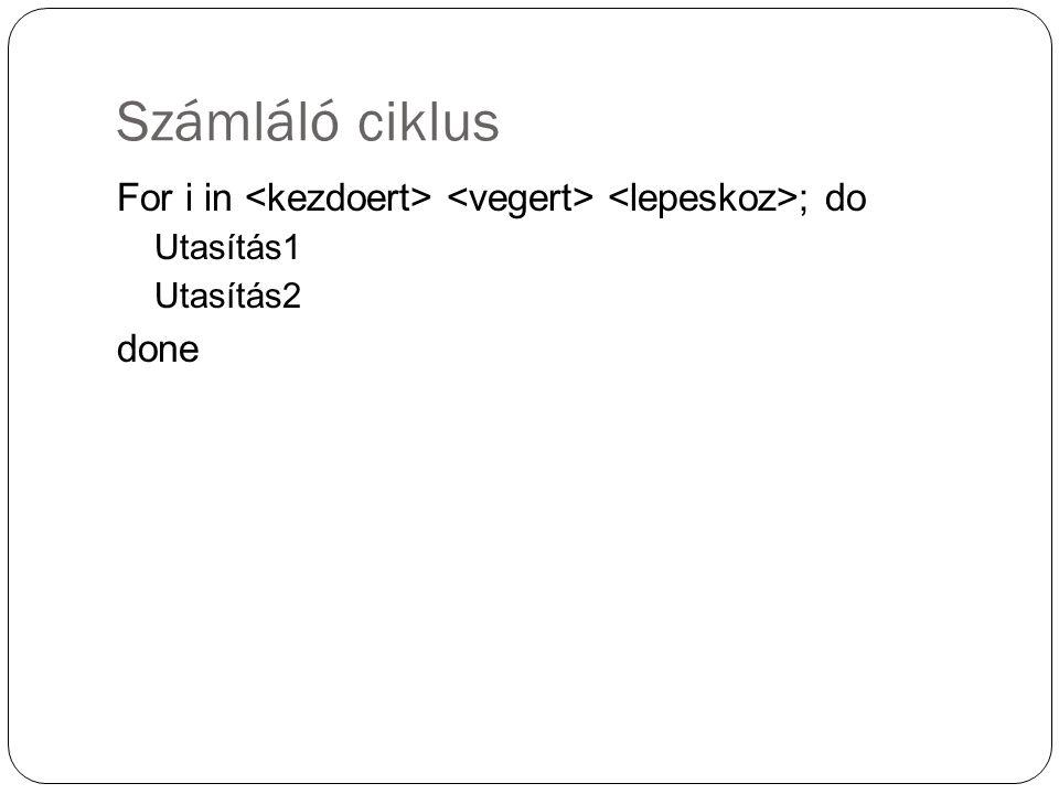 Számláló ciklus For i in ; do Utasítás1 Utasítás2 done