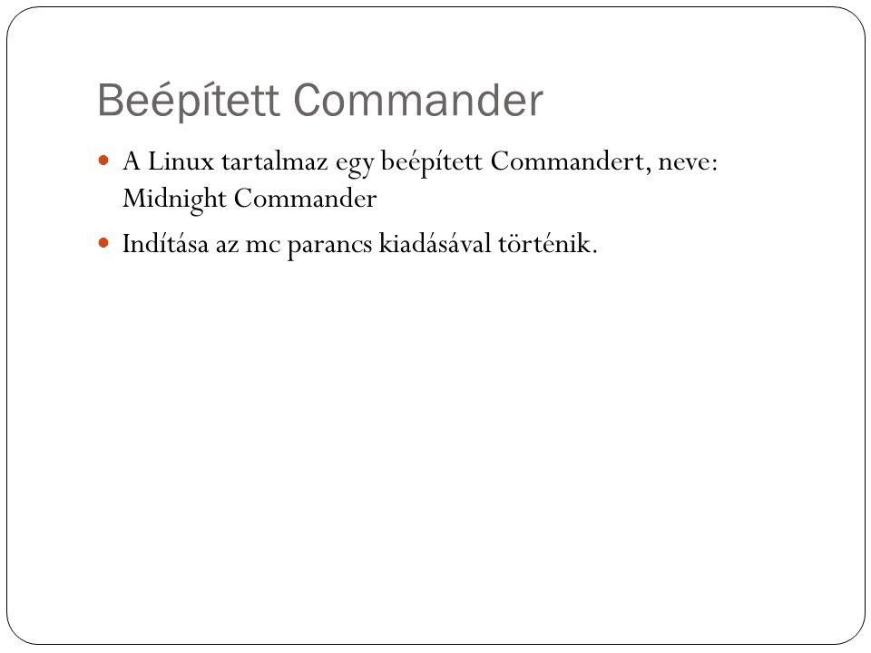 Beépített Commander A Linux tartalmaz egy beépített Commandert, neve: Midnight Commander Indítása az mc parancs kiadásával történik.
