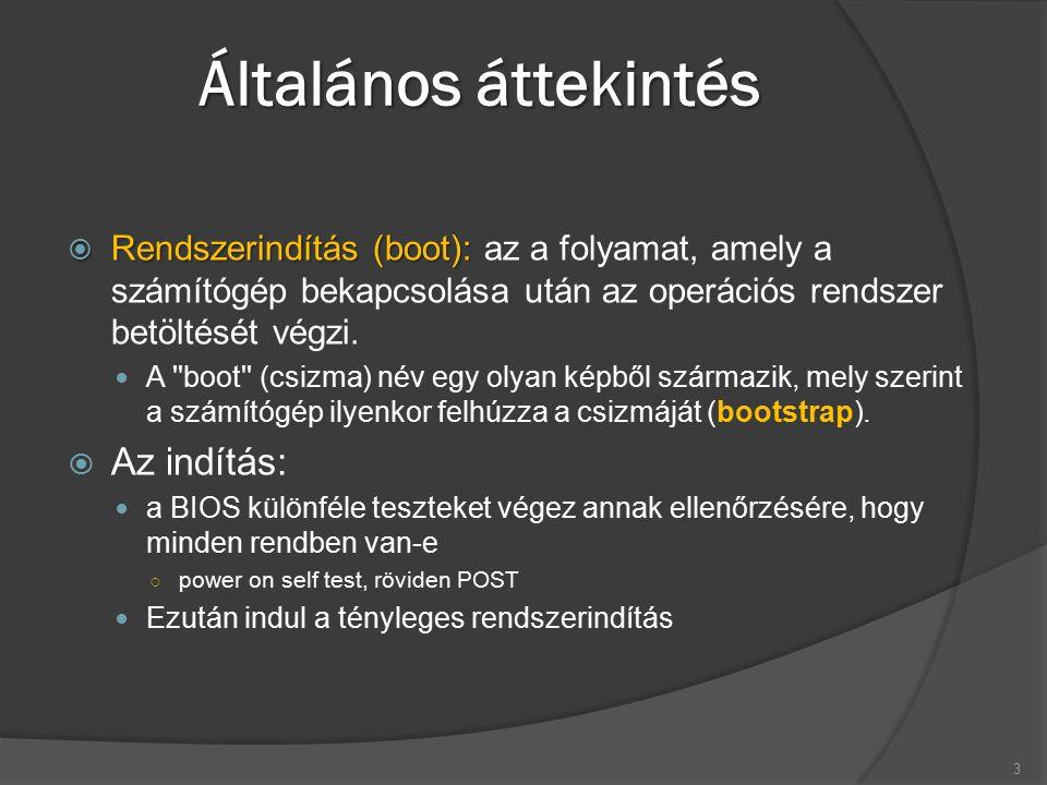 Általános áttekintés  Rendszerindítás (boot):  Rendszerindítás (boot): az a folyamat, amely a számítógép bekapcsolása után az operációs rendszer bet