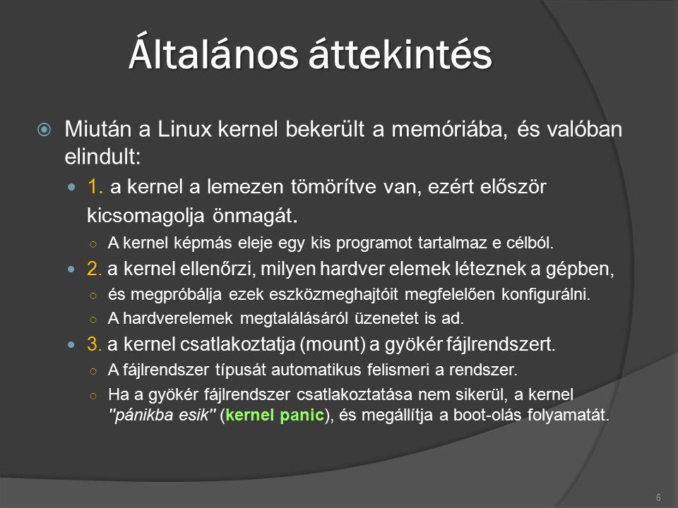 Általános áttekintés  Miután a Linux kernel bekerült a memóriába, és valóban elindult: 1. a kernel a lemezen tömörítve van, ezért először kicsomagolj