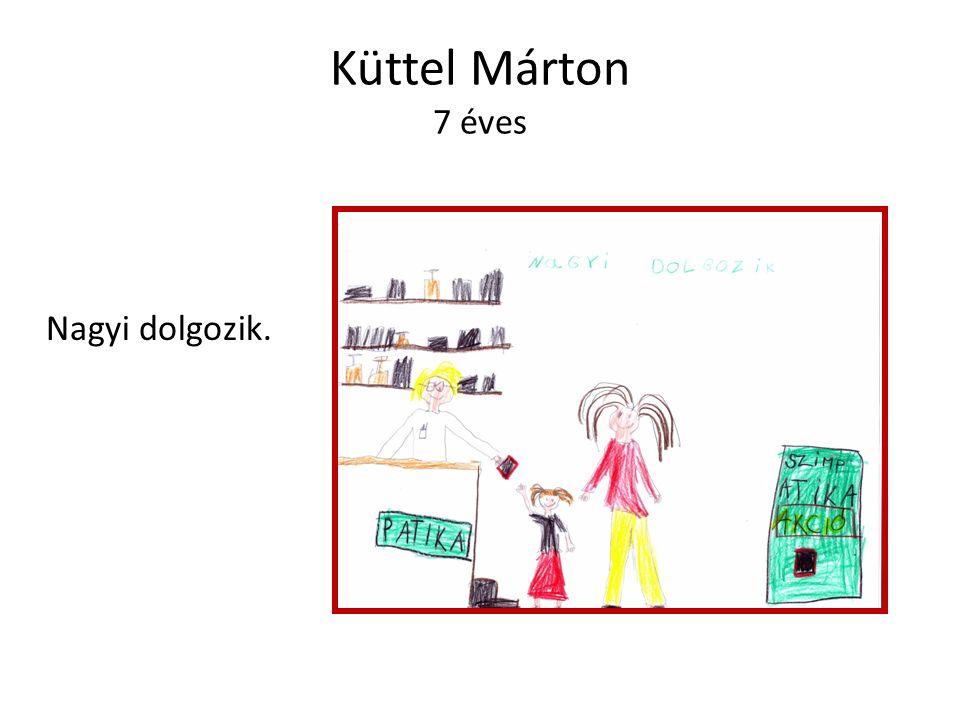 Küttel Márton 7 éves Nagyi dolgozik.