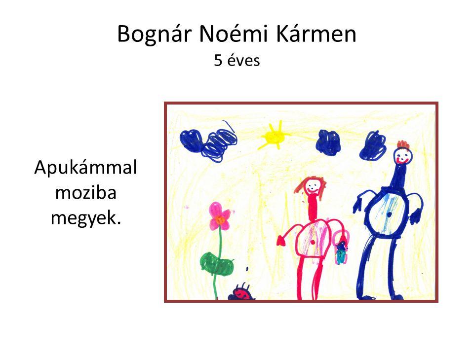 Bognár Noémi Kármen 5 éves Apukámmal moziba megyek.