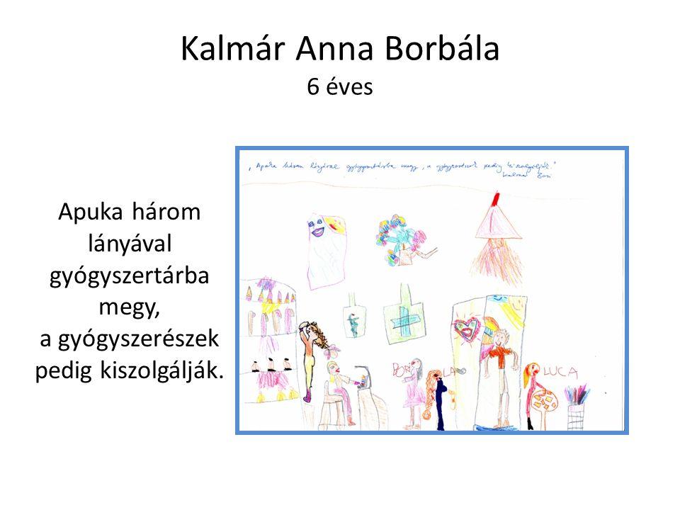 Kalmár Anna Borbála 6 éves Apuka három lányával gyógyszertárba megy, a gyógyszerészek pedig kiszolgálják.