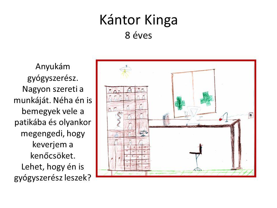 Kántor Kinga 8 éves Anyukám gyógyszerész. Nagyon szereti a munkáját.