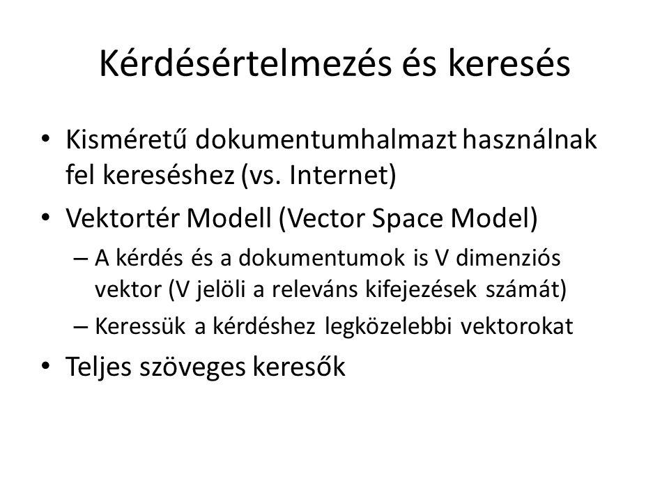 Kérdésértelmezés és keresés Kisméretű dokumentumhalmazt használnak fel kereséshez (vs.