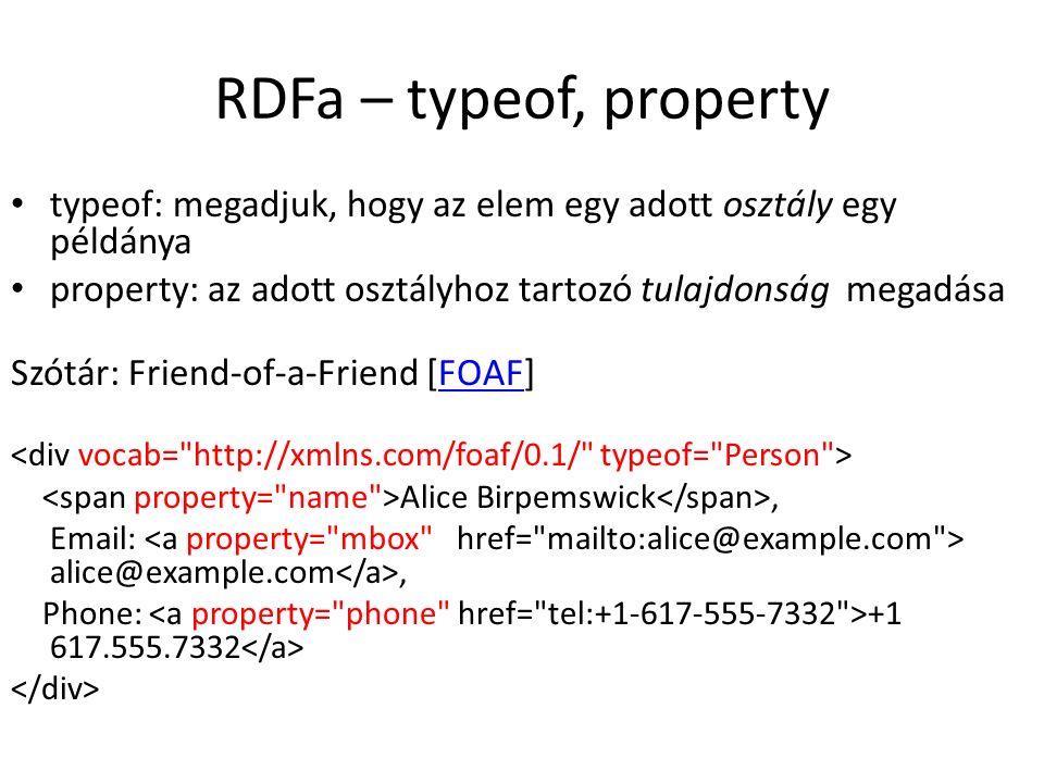 RDFa – typeof, property typeof: megadjuk, hogy az elem egy adott osztály egy példánya property: az adott osztályhoz tartozó tulajdonság megadása Szótár: Friend-of-a-Friend [FOAF]FOAF Alice Birpemswick, Email: alice@example.com, Phone: +1 617.555.7332