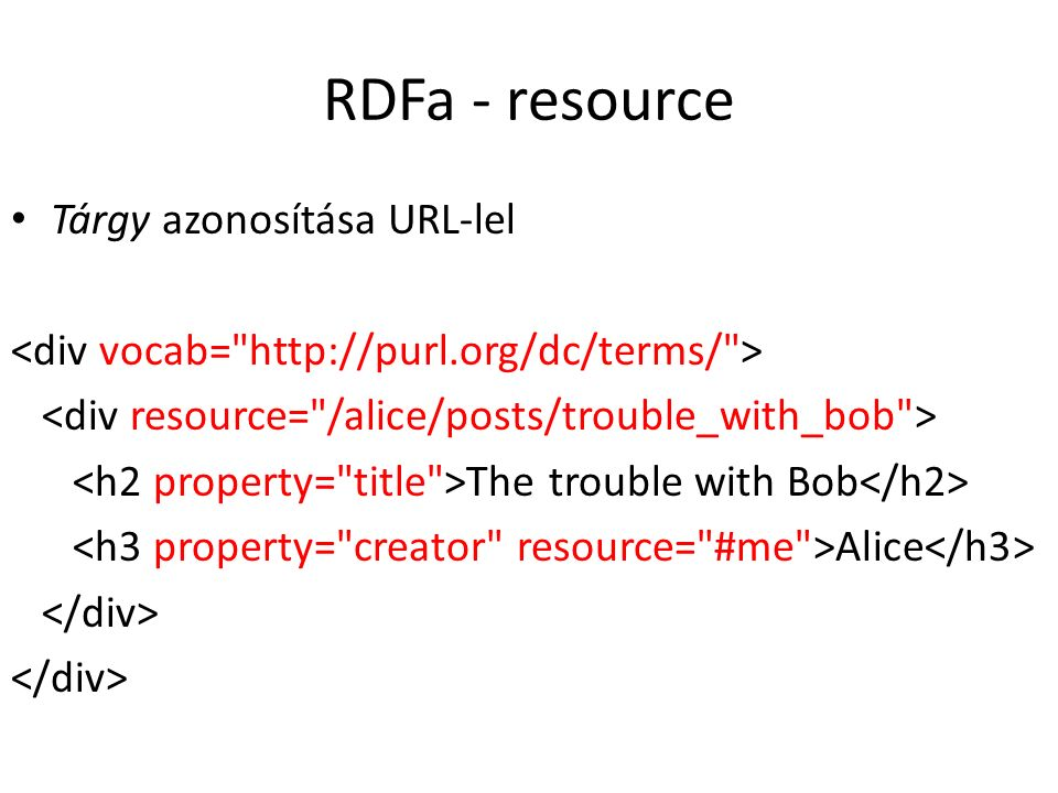 RDFa - resource Tárgy azonosítása URL-lel The trouble with Bob Alice