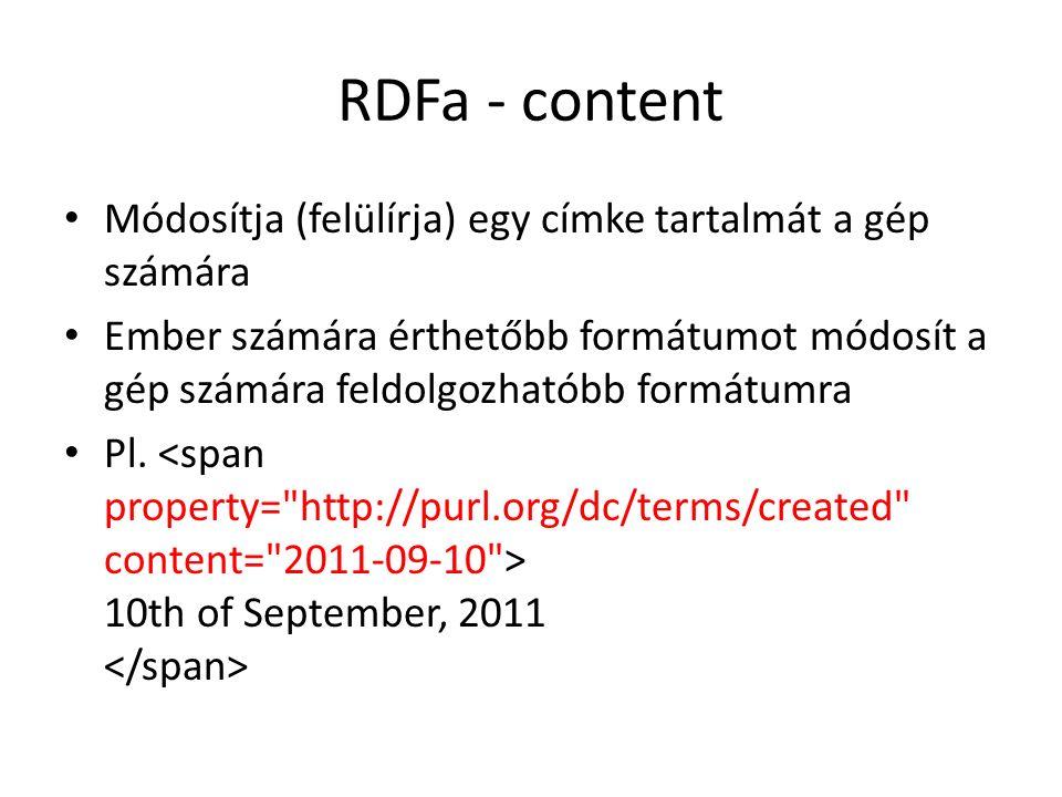 RDFa - content Módosítja (felülírja) egy címke tartalmát a gép számára Ember számára érthetőbb formátumot módosít a gép számára feldolgozhatóbb formátumra Pl.
