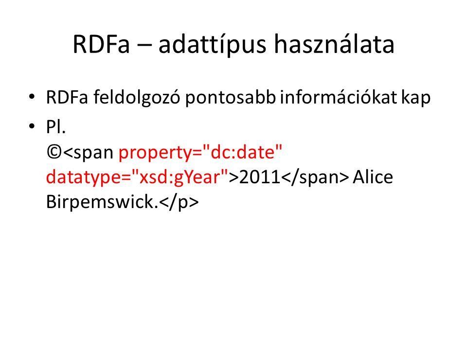RDFa – adattípus használata RDFa feldolgozó pontosabb információkat kap Pl.