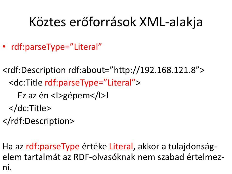 Köztes erőforrások XML-alakja rdf:parseType= Literal Ez az én gépem .