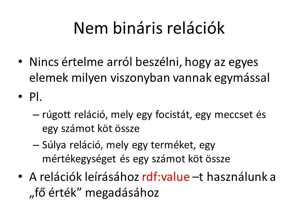 Nem bináris relációk Nincs értelme arról beszélni, hogy az egyes elemek milyen viszonyban vannak egymással Pl.