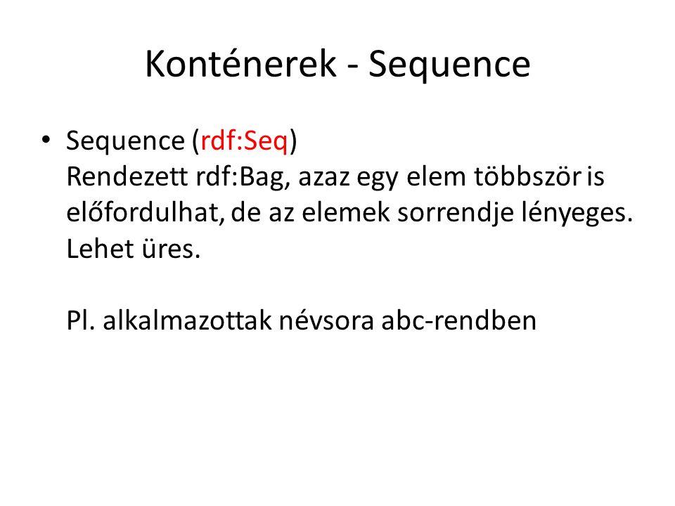 Konténerek - Sequence Sequence (rdf:Seq) Rendezett rdf:Bag, azaz egy elem többször is előfordulhat, de az elemek sorrendje lényeges.