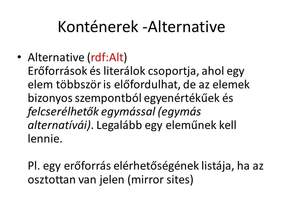 Konténerek -Alternative Alternative (rdf:Alt) Erőforrások és literálok csoportja, ahol egy elem többször is előfordulhat, de az elemek bizonyos szempontból egyenértékűek és felcserélhetők egymással (egymás alternatívái).